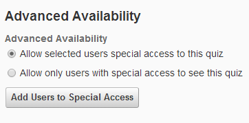 the advanced availability section with two radial options - allow selected users special access to this quiz and allow only users with special access to see this quiz. The instructor can select one of these options and then add users to special access.